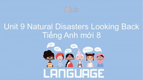 Unit 9 lớp 8: Natural Disasters - Looking Back