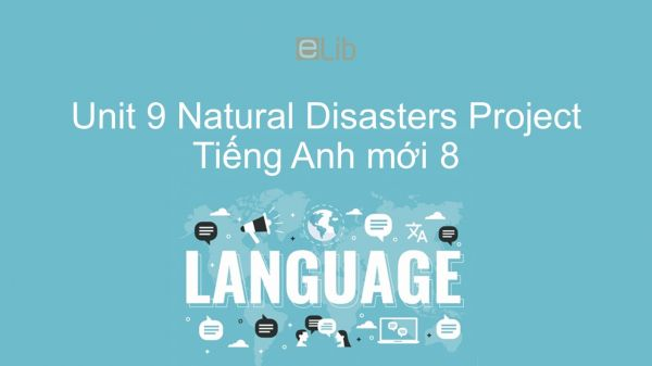 Unit 9 lớp 8: Natural Disasters - Project