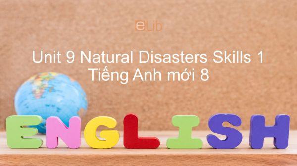 Unit 9 lớp 8: Natural Disasters - Skills 1