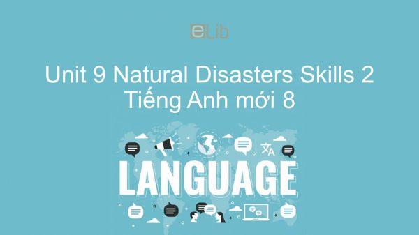 Unit 9 lớp 8: Natural Disasters - Skills 2