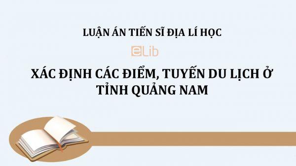 Luận án TS: Xác định các điểm, tuyến du lịch ở tỉnh Quảng Nam