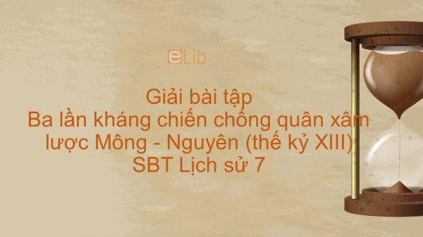 Giải bài tập SBT Lịch Sử 7 Bài 14: Ba lần kháng chiến chống quân xâm lược Mông - Nguyên (thế kỷ XIII)