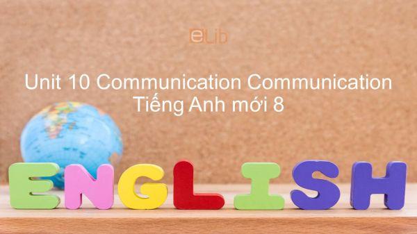 Unit 10 lớp 8: Communication - Communication