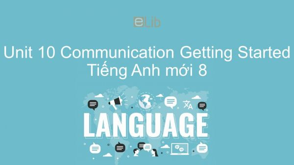 Unit 10 lớp 8: Communication - Getting Started