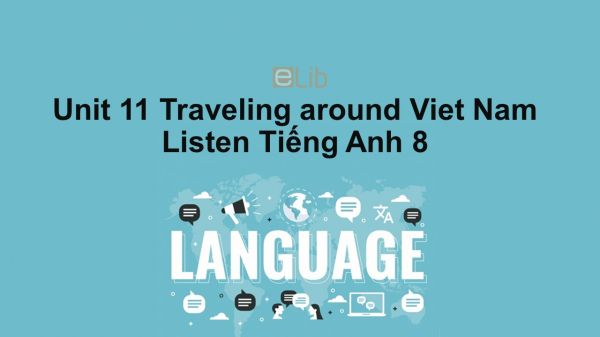 Unit 11 lớp 8: Traveling around Viet Nam-Listen