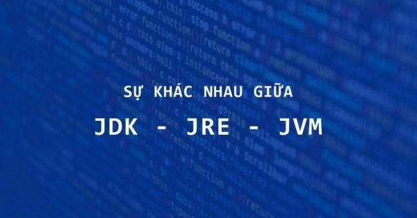 Giới thiệu JDK, JRE và JVM trong Java
