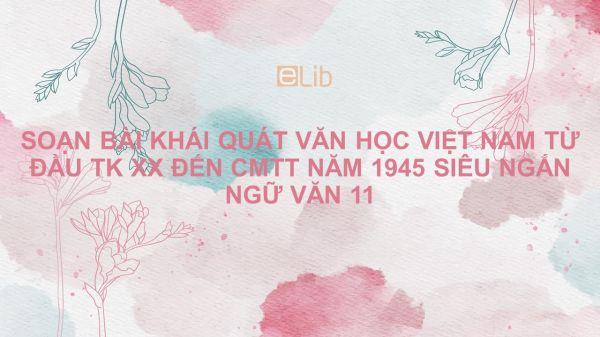 Soạn bài Khái quát quát văn học Việt Nam từ đầu thế kỉ XX đến Cách mạng tháng Tám năm 1945 Ngữ văn 11 siêu ngắn