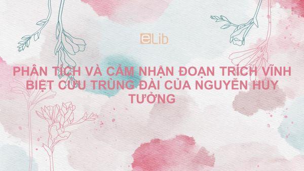 Phân tích và cảm nhận đoạn trích Vĩnh biệt Cửu Trùng Đài (trích Vũ Như Tô) - Nguyễn Huy Tưởng