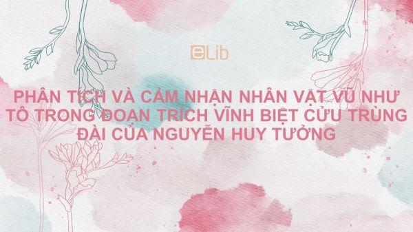 Phân tích và cảm nhận nhân vật Vũ Như Tô trong đoạn trích Vĩnh biệt Cửu Trùng Đài - Nguyễn Huy Tưởng