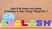 Unit 9 lớp 7: At home and away-A holiday in Nha Trang
