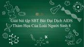 Giải bài tập SBT Sinh học 8 Bài 65: Đại Dịch AIDS - Thảm Họa Của Loài Người