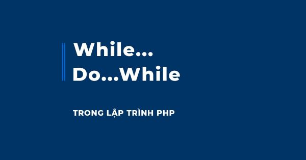 Vòng lặp do-while trong PHP