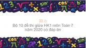 10 đề thi giữa HK1 môn Toán học lớp 7 năm 2020 có đáp án