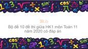 10 đề thi giữa HK1 môn Toán học 11 năm 2020 có đáp án