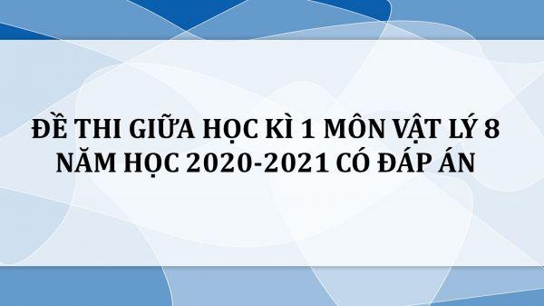 10 đề thi giữa HK1 môn Vật Lý 8 năm 2020-2021 có đáp án