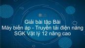 Giải bài tập SGK Vật lý 12 nâng cao Bài 32: Máy biến áp. Truyền tải điện năng