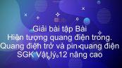 Giải bài tập SGK Vật lý 12 nâng cao Bài 46: Hiện tượng quang điện trong. Quang điện trở và pin quang điện