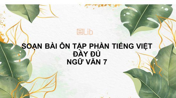 Soạn bài Ôn tập phần tiếng Việt Ngữ văn 7 đầy đủ
