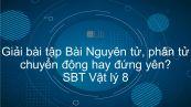 Giải bài tập SBT Vật Lí 8 Bài 20: Nguyên tử, phân tử chuyển động hay đứng yên?