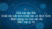 Giải bài tập SBT Vật Lí 10 Bài 34 - 35: Chất rắn kết tinh. Chất rắn vô định hình. Biến dạng cơ của vật rắn