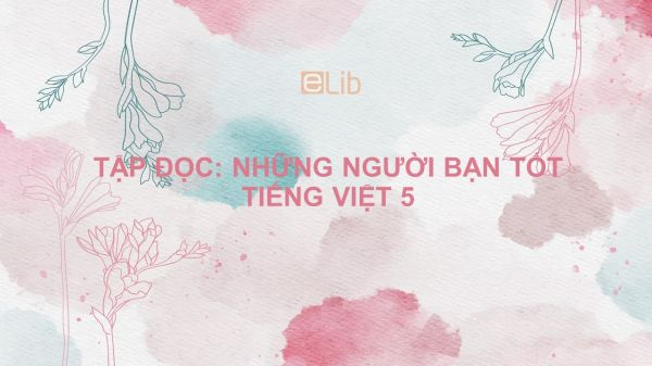 Tập đọc: Những người bạn tốt Tiếng Việt 5