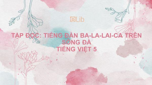 Tập đọc: Tiếng đàn ba-la-lai-ca trên sông Đà Tiếng Việt 5