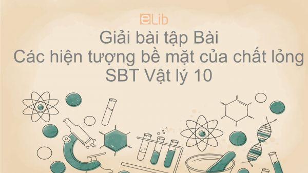 Giải bài tập SBT Vật Lí 10 Bài 37: Các hiện tượng bề mặt của chất lỏng