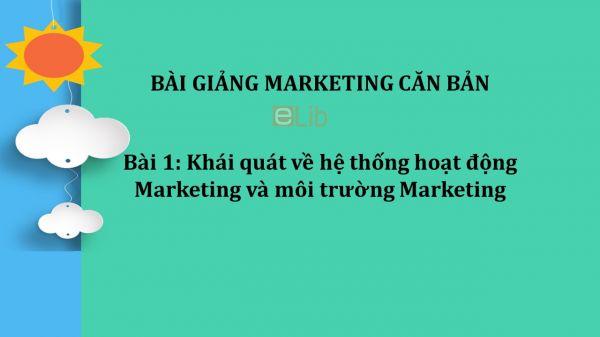 Bài 1: Khái quát về hệ thống hoạt động Marketing và môi trường Marketing