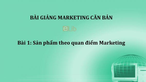 Bài 1: Sản phẩm theo quan điểm Marketing