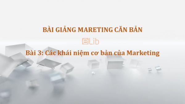 Bài 3: Các khái niệm cơ bản của Marketing
