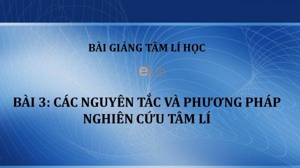 Bài 3: Các nguyên tắc và phương pháp nghiên cứu tâm lí