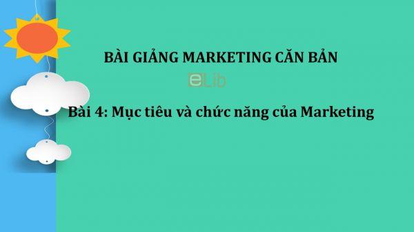 Bài 4: Mục tiêu và chức năng của Marketing