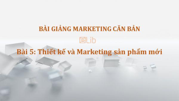Bài 5: Thiết kế và Marketing sản phẩm mới