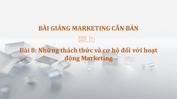 Bài 8: Những thách thức và cơ hội đối với hoạt động Marketing