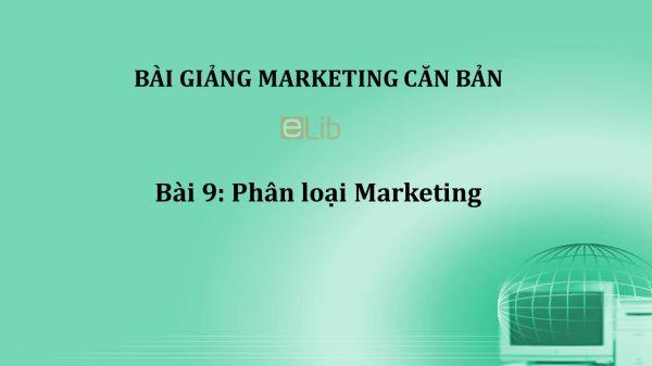 Bài 9: Phân loại Marketing