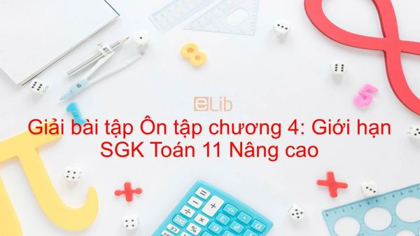 Giải bài tập SGK Toán 11 Nâng cao Ôn tập chương 4: Giới hạn
