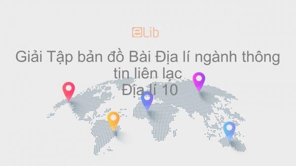Giải Tập bản đồ Địa lí 10 Bài 42: Địa lí ngành thông tin liên lạc
