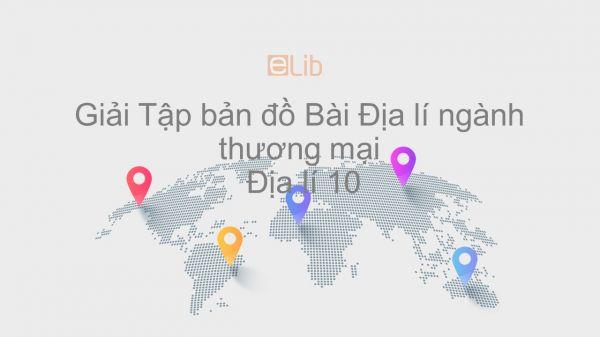 Giải Tập bản đồ Địa lí 10 Bài 43: Địa lí ngành thương mại