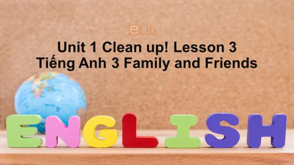 Unit 1 lớp 3: Clean up!-Lesson 3
