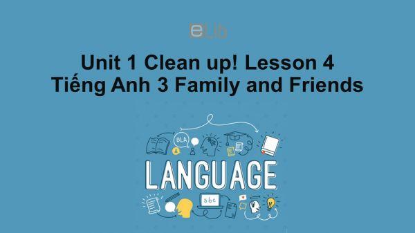 Unit 1 lớp 3: Clean up!-Lesson 4