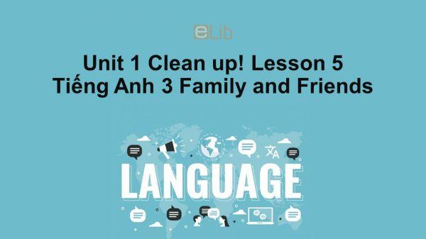 Unit 1 lớp 3: Clean up!-Lesson 5