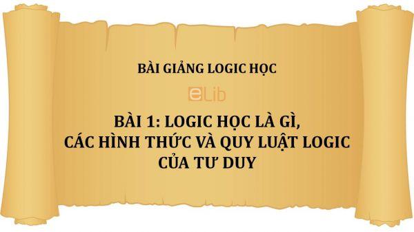Bài 1: Logic học là gì, các hình thức và quy luật logic của tư duy