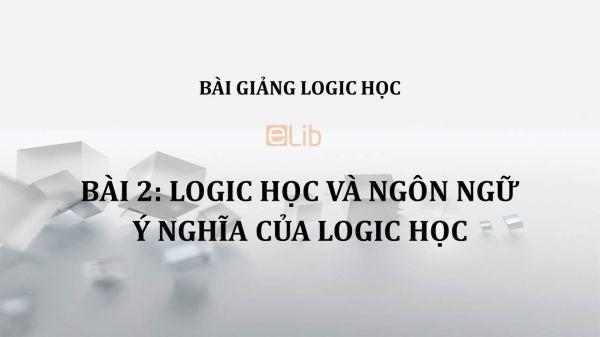 Bài 2: Logic học và ngôn ngữ, ý nghĩa của logic học