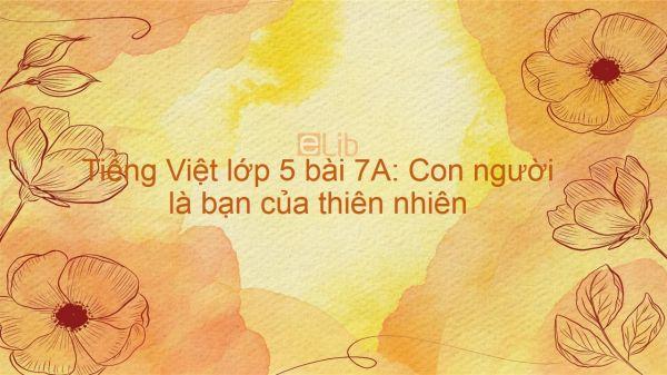 Tiếng Việt lớp 5 bài 7A: Con người là bạn của thiên nhiên