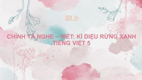Chính tả Nghe - viết: Kì diệu rừng xanh Tiếng Việt 5