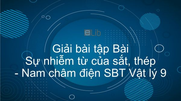 Giải bài tập SBT Vật Lí 9 Bài 25: Sự nhiễm từ của sắt, thép - Nam châm điện