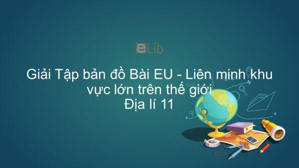 Giải Tập bản đồ Địa lí 11 Bài 7: EU - Liên minh khu vực lớn trên thế giới