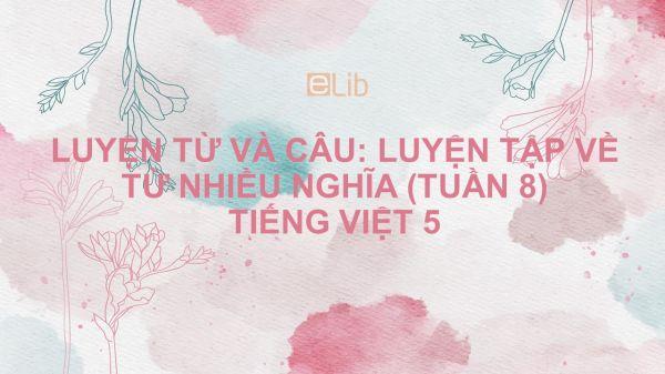 Luyện từ và câu: Luyện tập về từ nhiều nghĩa (tuần 8) Tiếng Việt 5