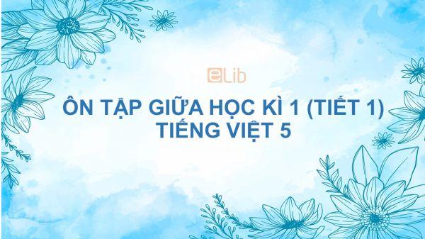 Ôn tập giữa học kì 1 (Tiết 1) Tiếng Việt 5