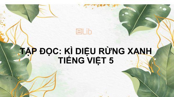 Tập đọc: Kì diệu rừng xanh Tiếng Việt 5